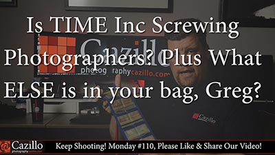 Is TIME Screwing Photographers? What ELSE is in your bag, Greg?